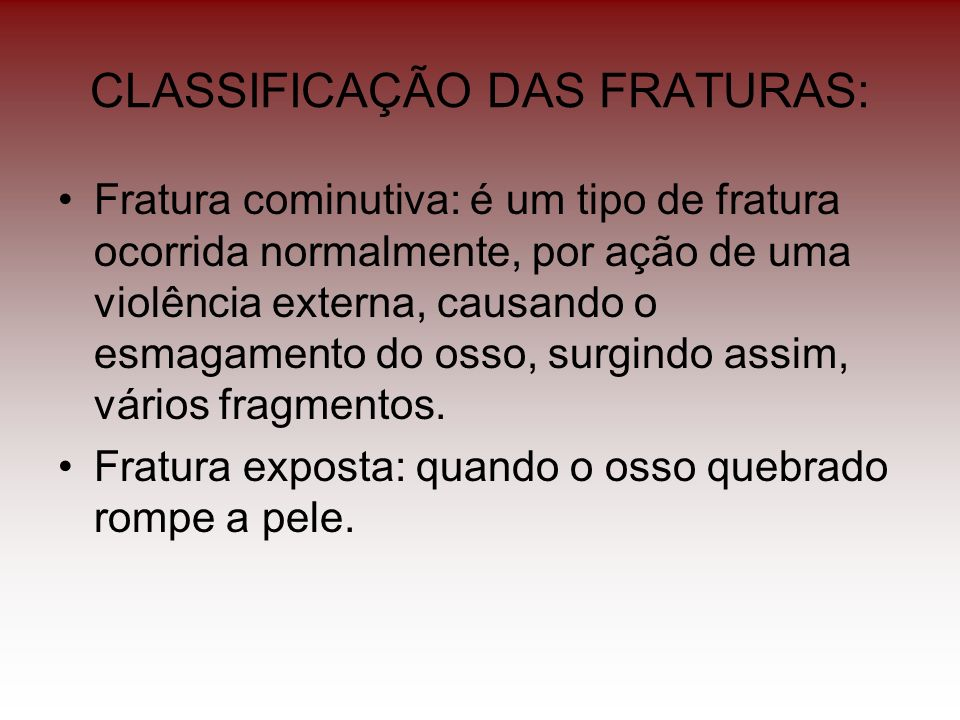 CLASSIFICAÇÃO DAS FRATURAS: