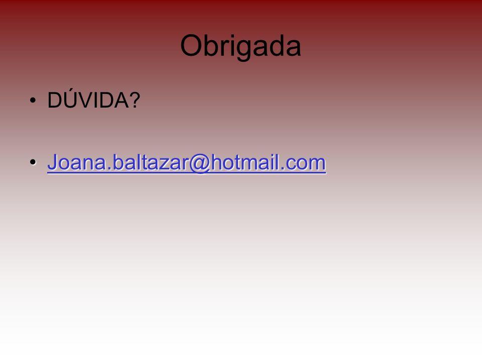 Obrigada DÚVIDA Joana.baltazar@hotmail.com