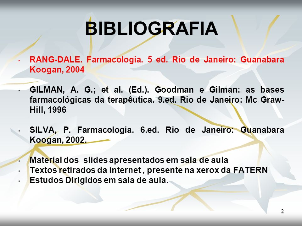 BIBLIOGRAFIA RANG-DALE. Farmacologia. 5 ed. Rio de Janeiro: Guanabara Koogan, 2004.