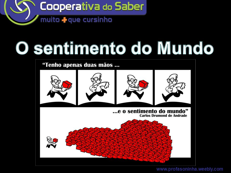 O sentimento do Mundo www.profasoninha.weebly.com