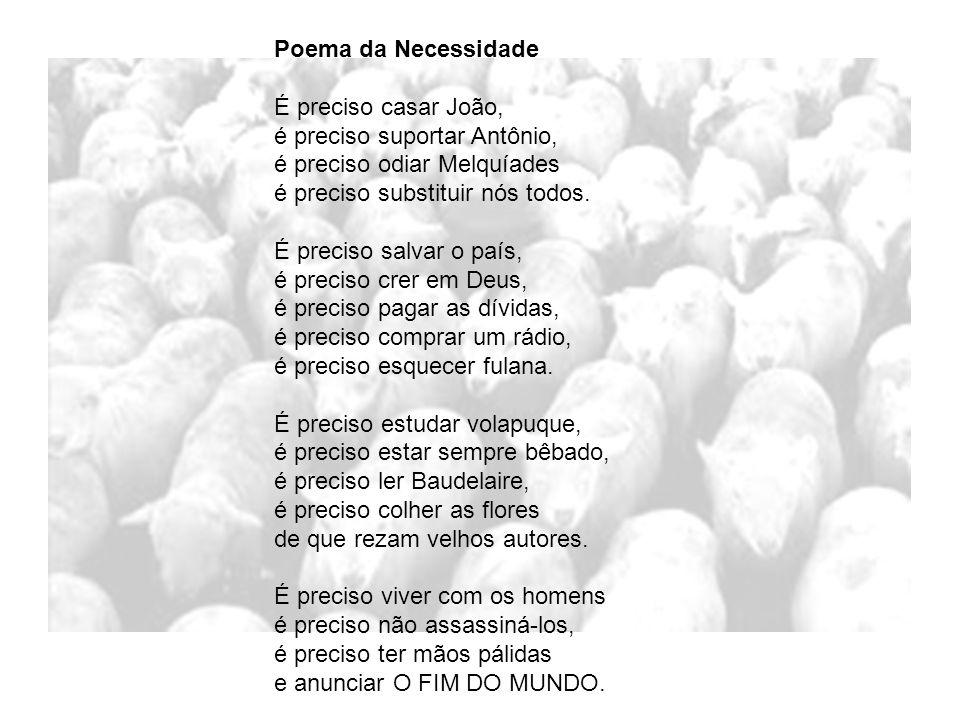 Poema da Necessidade É preciso casar João, é preciso suportar Antônio, é preciso odiar Melquíades.
