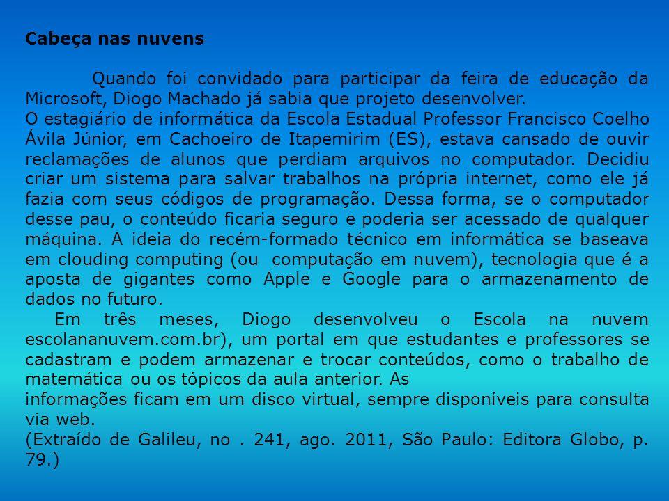 Cabeça nas nuvens Quando foi convidado para participar da feira de educação da Microsoft, Diogo Machado já sabia que projeto desenvolver.