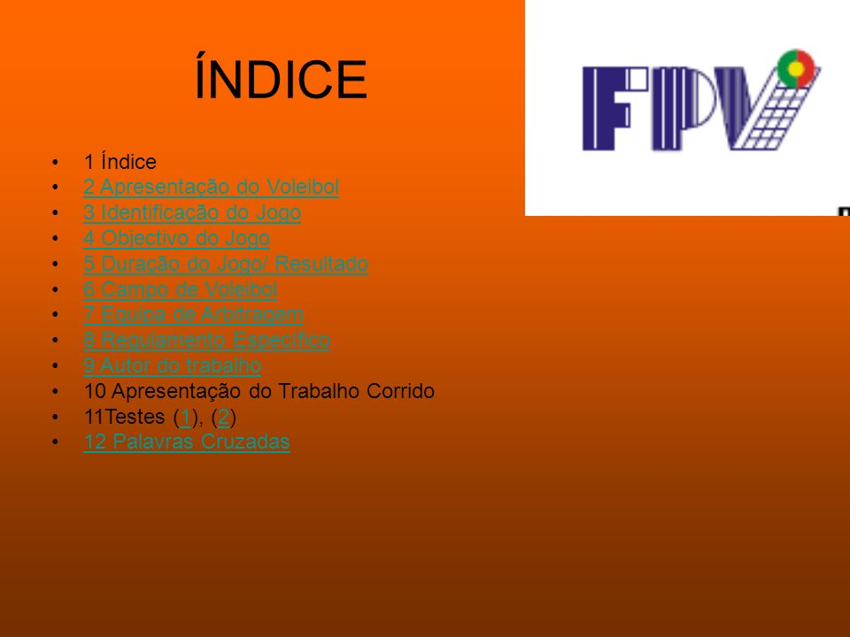 ÍNDICE 1 Índice 2 Apresentação do Voleibol 3 Identificação do Jogo