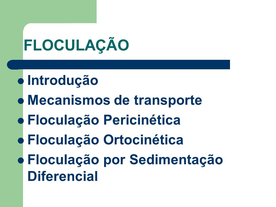 FLOCULAÇÃO Introdução Mecanismos de transporte Floculação Pericinética