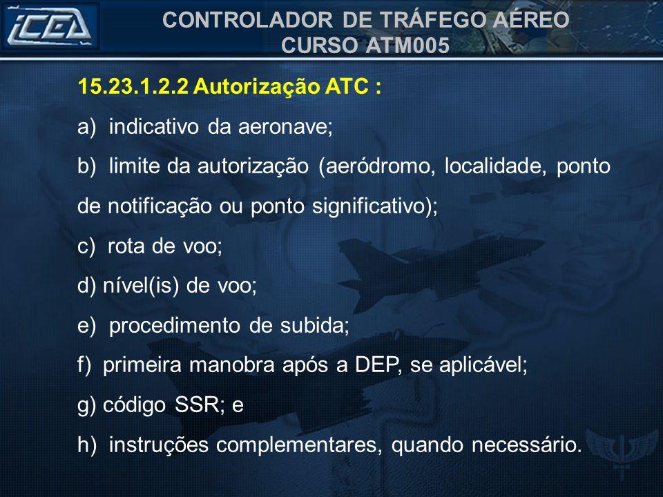 15.23.1.2.2 Autorização ATC : a) indicativo da aeronave;