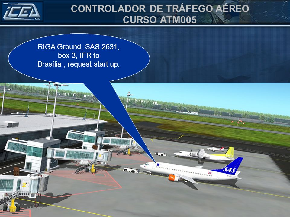 RIGA Ground, SAS 2631, box 3, IFR to Brasília , request start up.