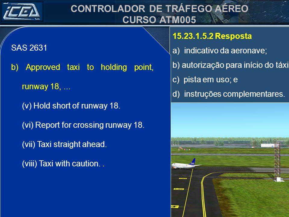 SAS 2631 b) Autorizado táxi para o ponto de espera da pista 18,... (v) mantenha posição fora da pista 18.