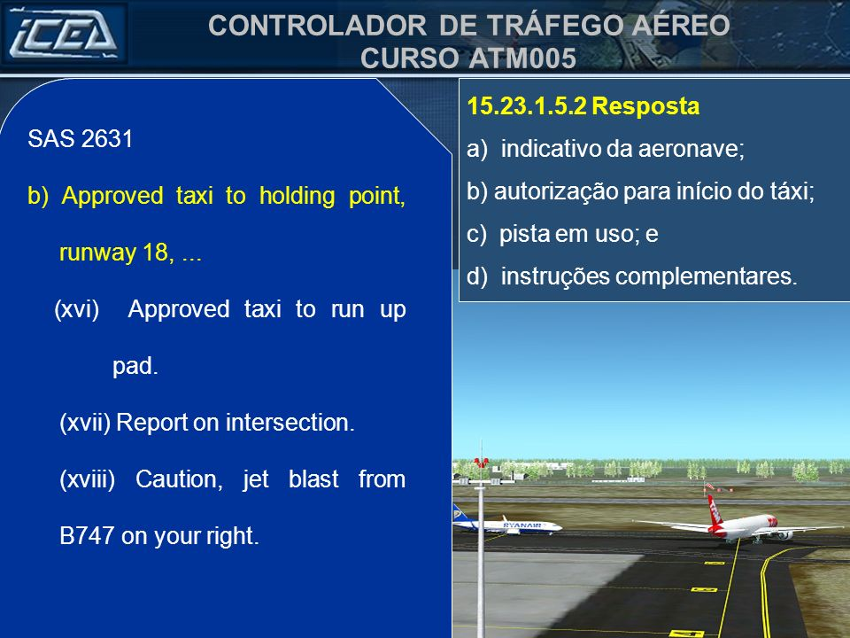 SAS 2631 b) Approved taxi to holding point, runway 18, ... (xvi) Approved taxi to run up pad. (xvii) Report on intersection.