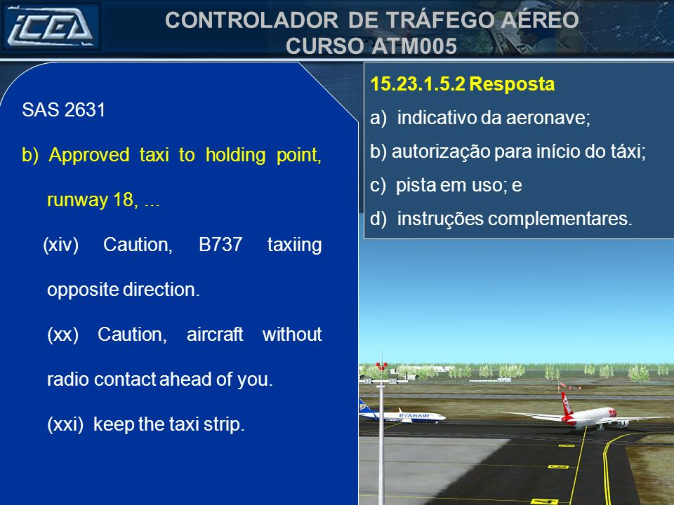 SAS 2631 b) Approved taxi to holding point, runway 18, ... (xiv) Caution, B737 taxiing opposite direction.