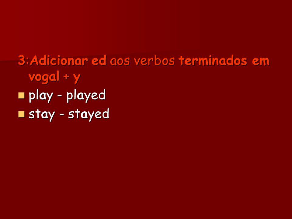 3:Adicionar ed aos verbos terminados em vogal + y