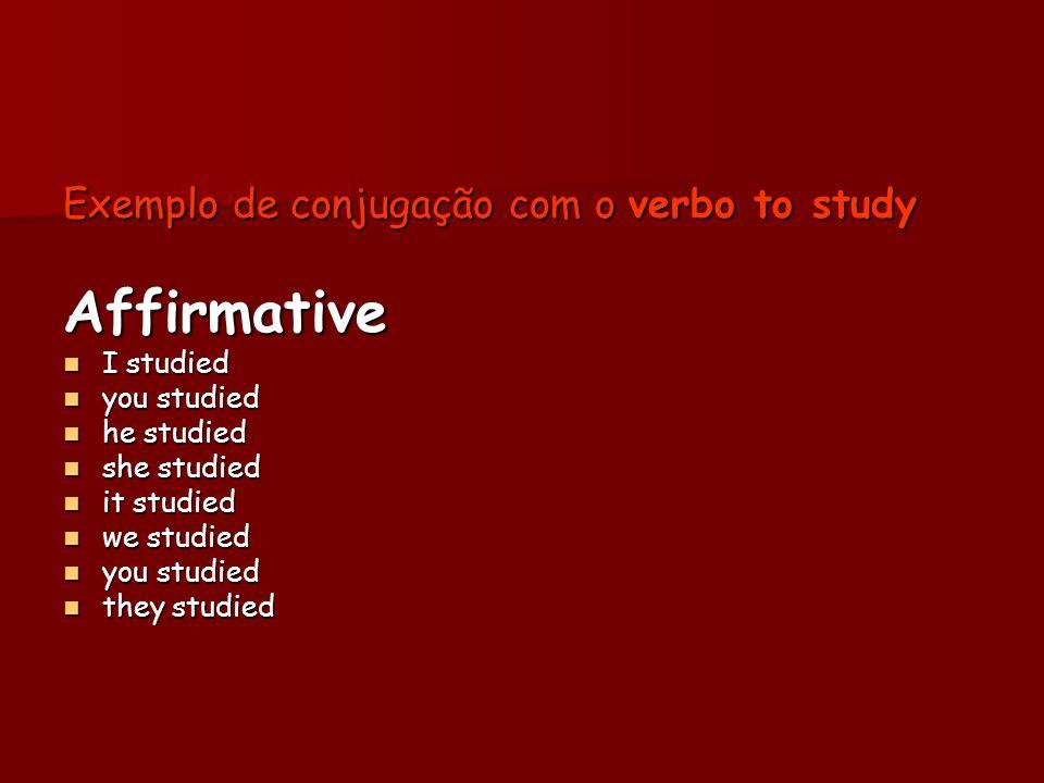 Affirmative Exemplo de conjugação com o verbo to study I studied