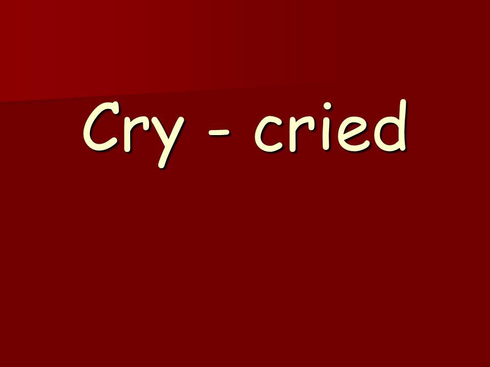 Cry - cried
