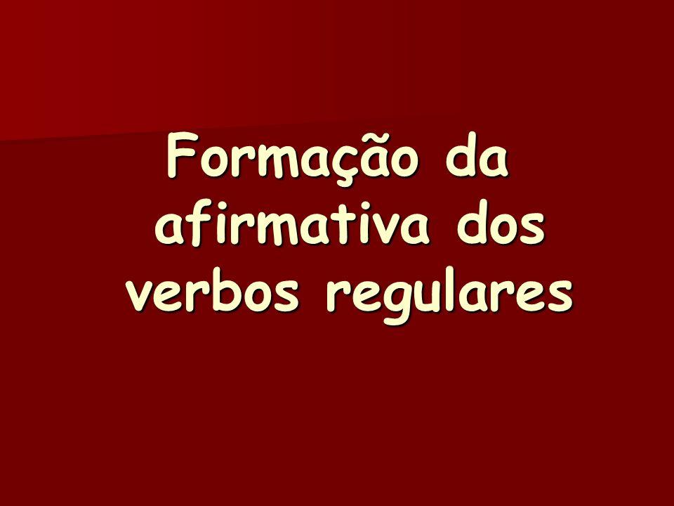 Formação da afirmativa dos verbos regulares