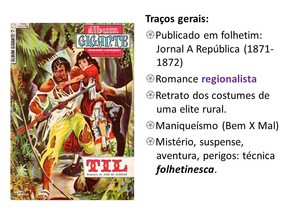 Traços gerais: Publicado em folhetim: Jornal A República (1871-1872) Romance regionalista Retrato dos costumes de uma elite rural.