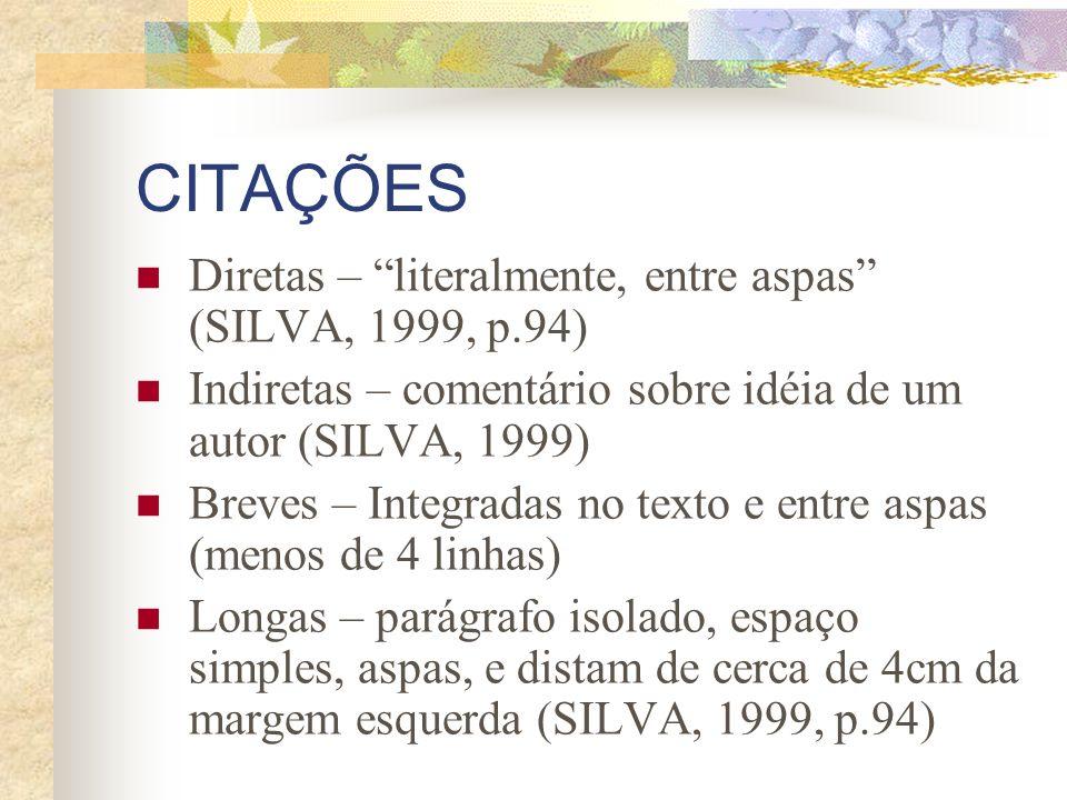 CITAÇÕES Diretas – literalmente, entre aspas (SILVA, 1999, p.94)