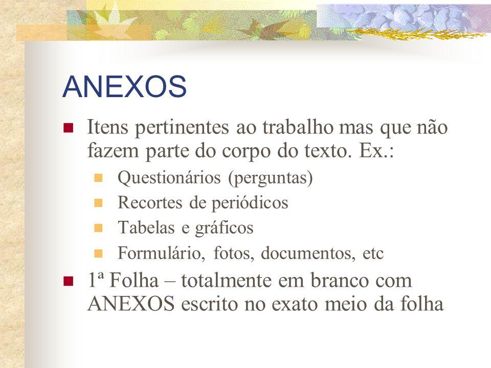 ANEXOS Itens pertinentes ao trabalho mas que não fazem parte do corpo do texto. Ex.: Questionários (perguntas)
