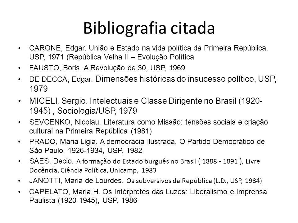 Bibliografia citada CARONE, Edgar. União e Estado na vida política da Primeira República, USP, 1971 (República Velha II – Evolução Política.