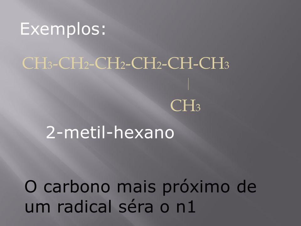 Exemplos: CH3-CH2-CH2-CH2-CH-CH3 CH3 2-metil-hexano O carbono mais próximo de um radical séra o n1