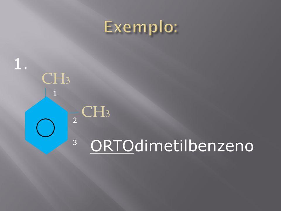 Exemplo: 1. CH3 1 CH3 2 ORTOdimetilbenzeno 3