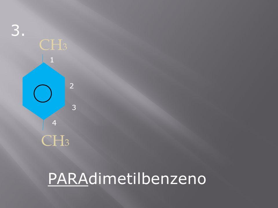 3. CH3 1 2 3 4 CH3 PARAdimetilbenzeno