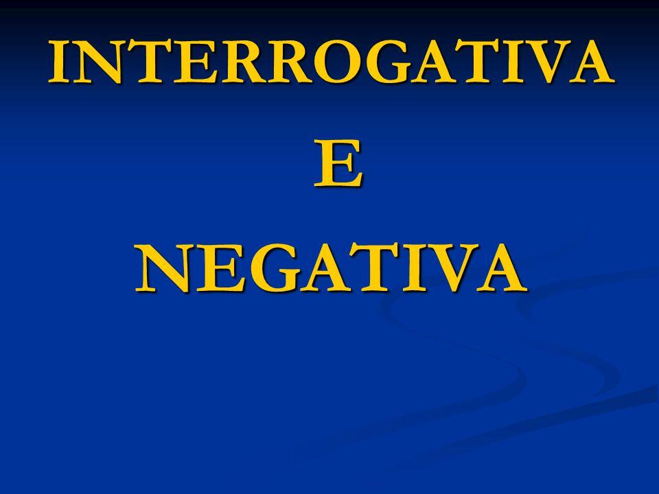 INTERROGATIVA E NEGATIVA