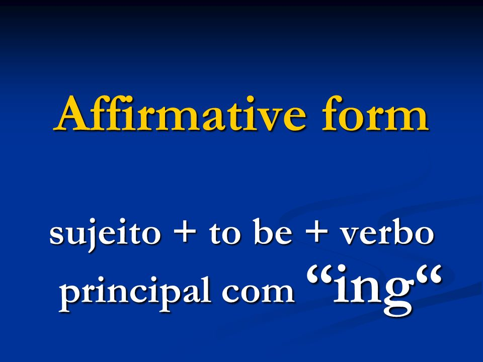 sujeito + to be + verbo principal com ing