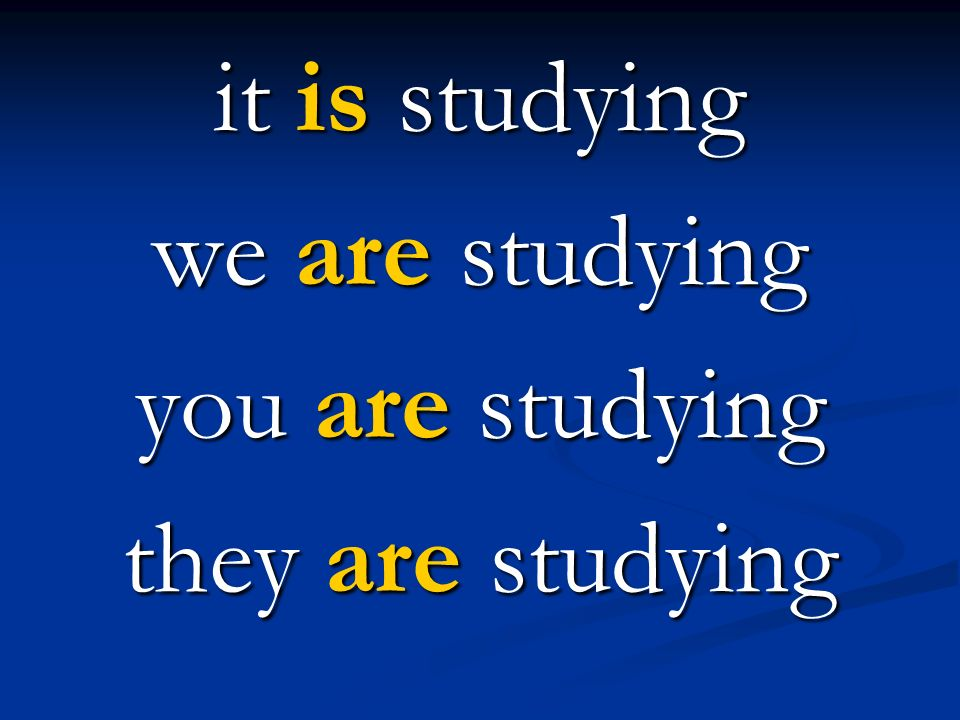 it is studying we are studying you are studying they are studying