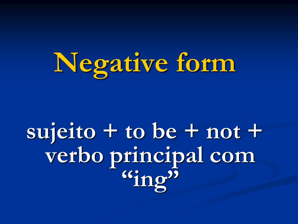 sujeito + to be + not + verbo principal com ing