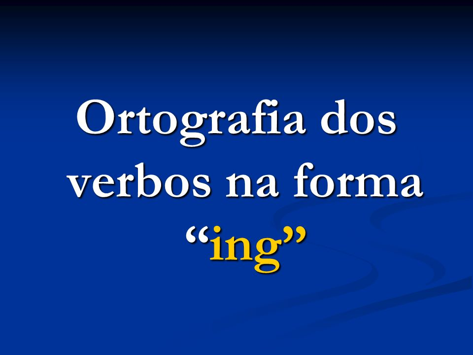 Ortografia dos verbos na forma ing