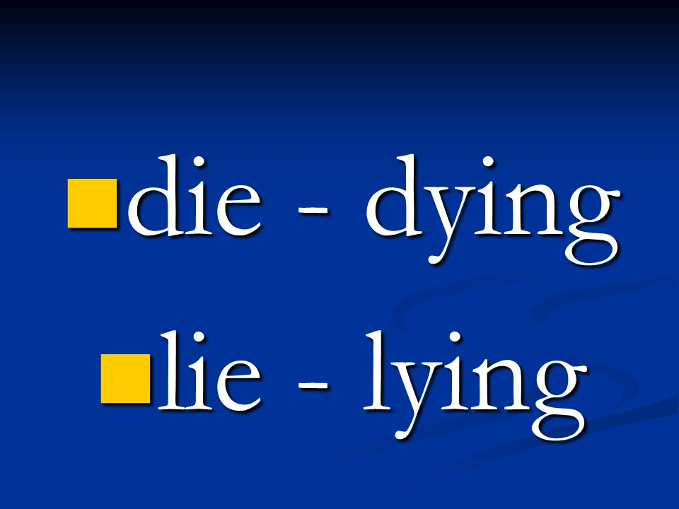 die - dying lie - lying
