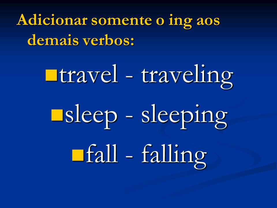 travel - traveling sleep - sleeping fall - falling