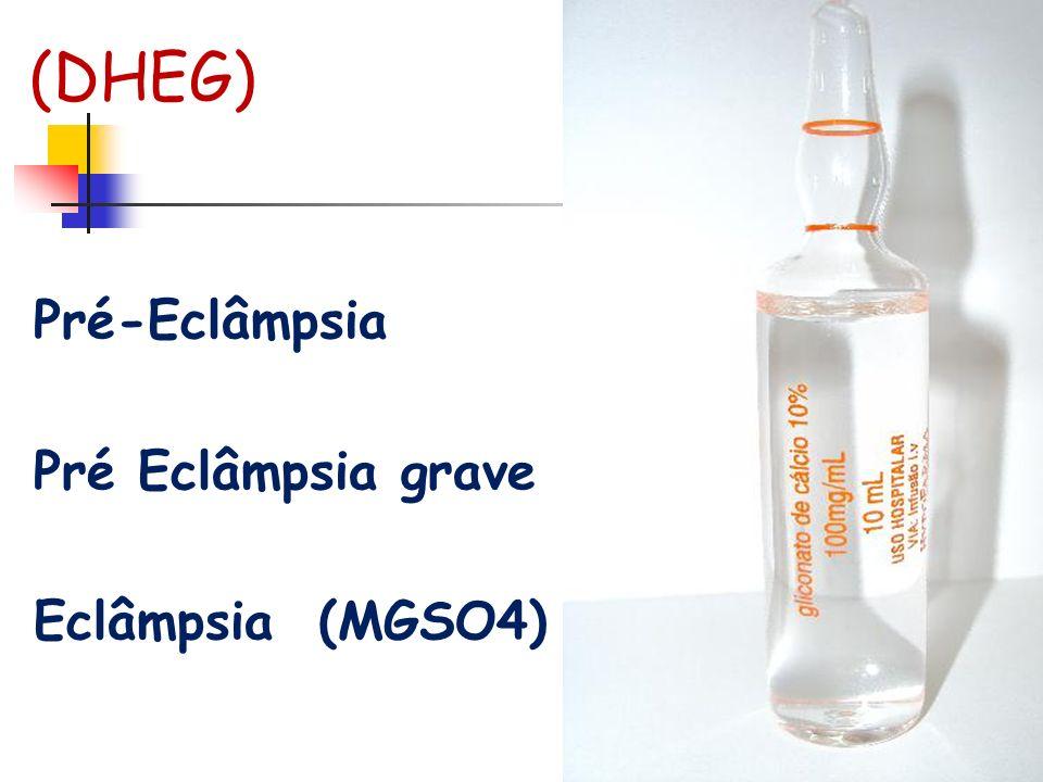 (DHEG) Pré-Eclâmpsia Pré Eclâmpsia grave Eclâmpsia (MGSO4)