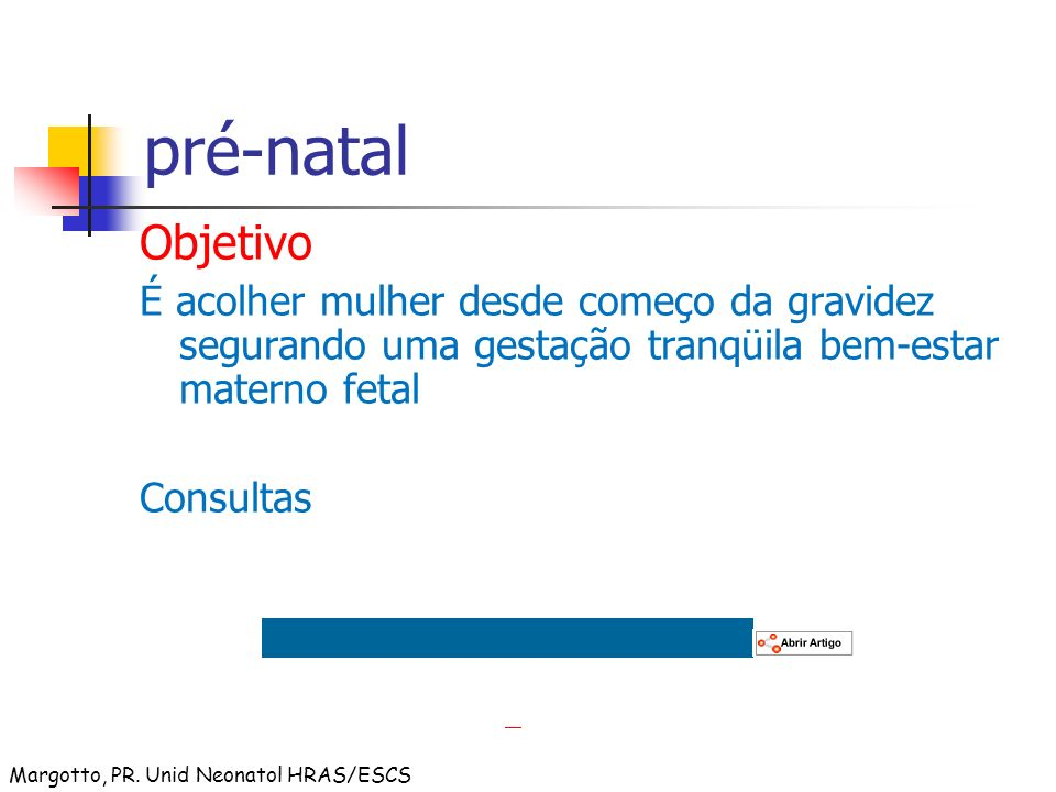 pré-natal Objetivo. É acolher mulher desde começo da gravidez segurando uma gestação tranqüila bem-estar materno fetal.
