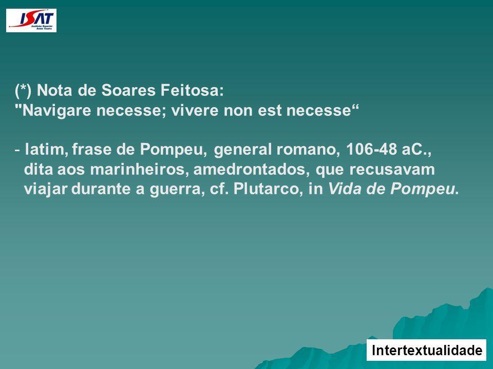 (*) Nota de Soares Feitosa: Navigare necesse; vivere non est necesse