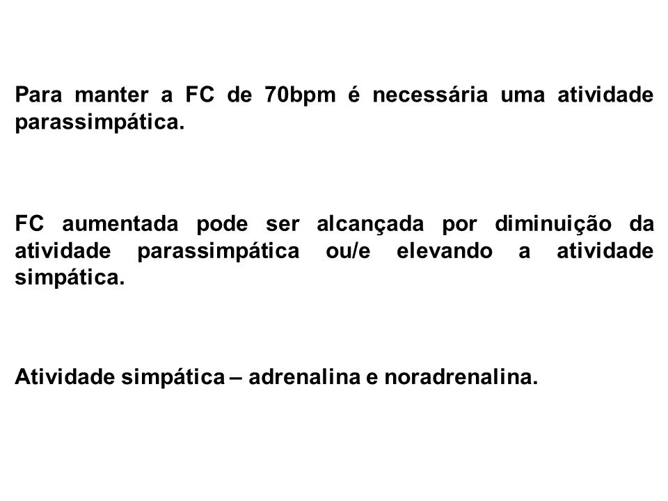 Para manter a FC de 70bpm é necessária uma atividade parassimpática.
