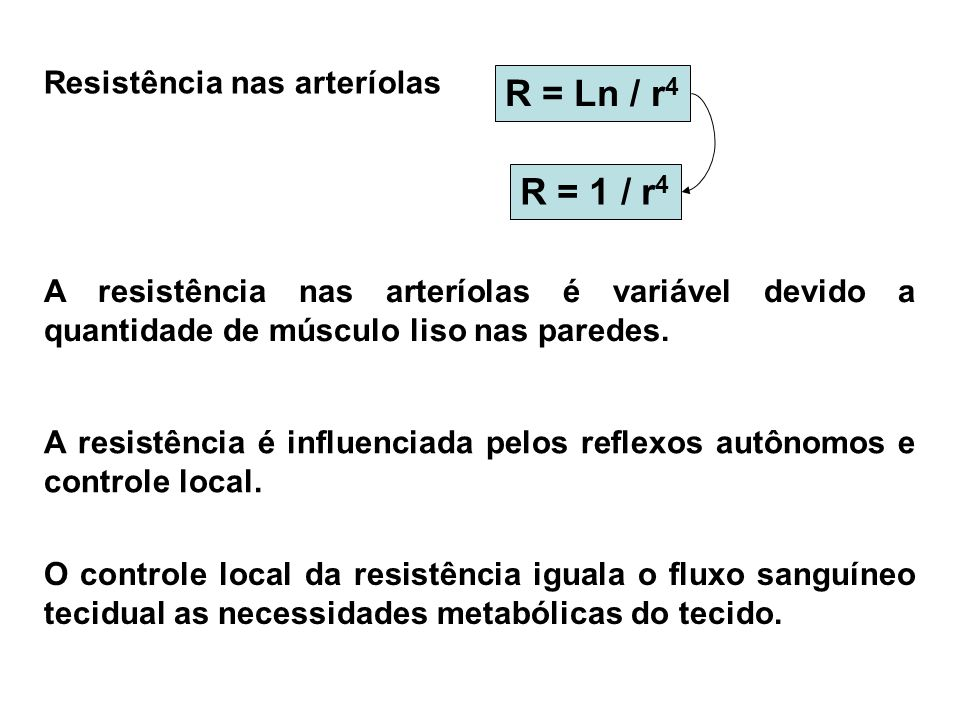 R = Ln / r4 R = 1 / r4 Resistência nas arteríolas