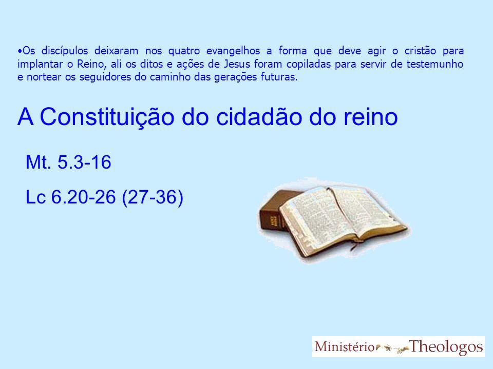 A Constituição do cidadão do reino Mt. 5.3-16 Lc 6.20-26 (27-36)