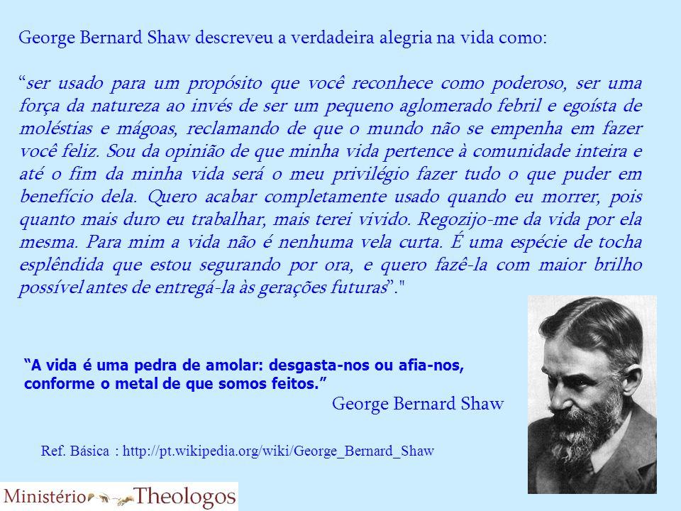 George Bernard Shaw descreveu a verdadeira alegria na vida como: