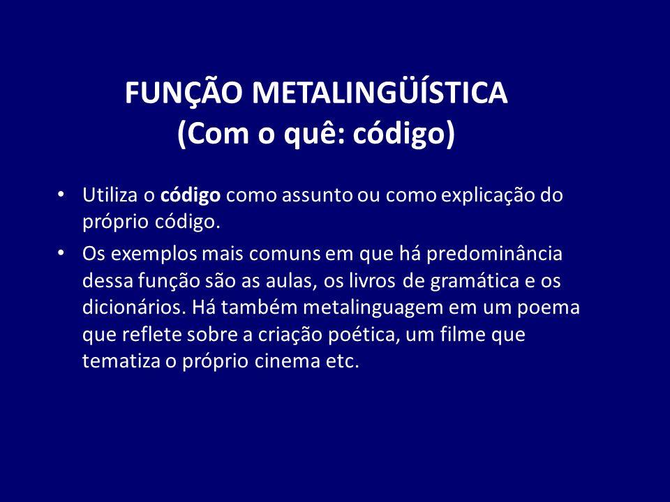 FUNÇÃO METALINGÜÍSTICA (Com o quê: código)