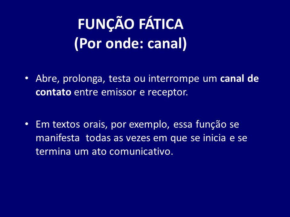 FUNÇÃO FÁTICA (Por onde: canal)