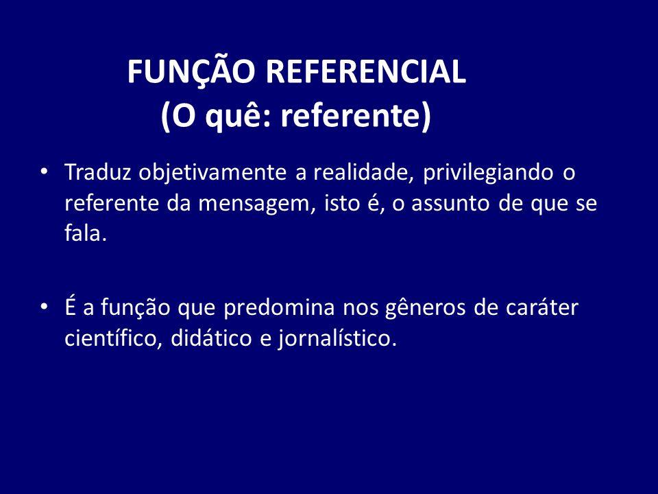 FUNÇÃO REFERENCIAL (O quê: referente)