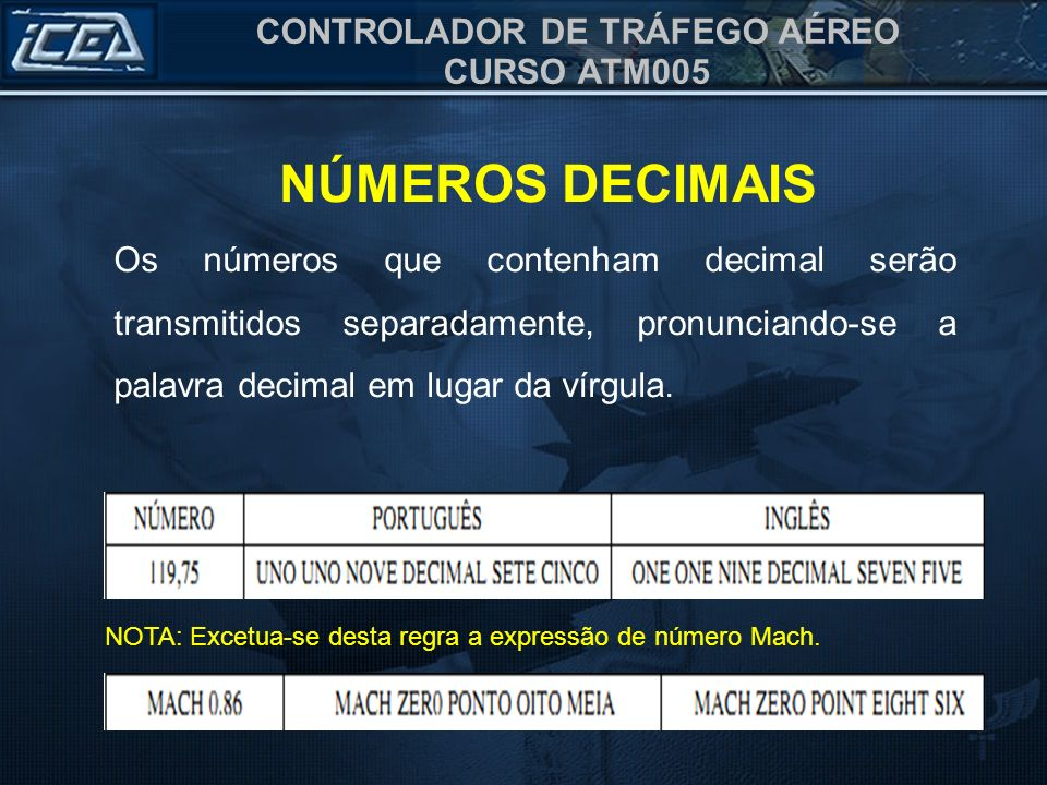 NÚMEROS DECIMAIS Os números que contenham decimal serão transmitidos separadamente, pronunciando-se a palavra decimal em lugar da vírgula.