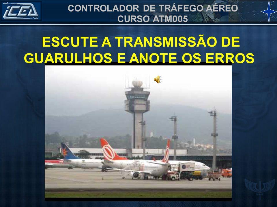 ESCUTE A TRANSMISSÃO DE GUARULHOS E ANOTE OS ERROS