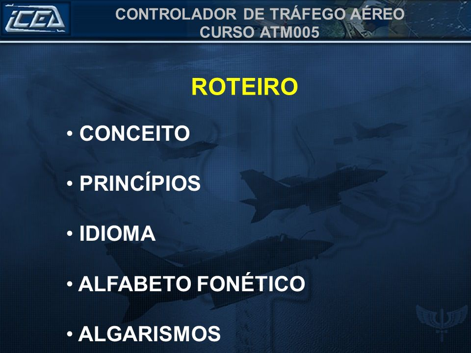 ROTEIRO CONCEITO PRINCÍPIOS IDIOMA ALFABETO FONÉTICO ALGARISMOS