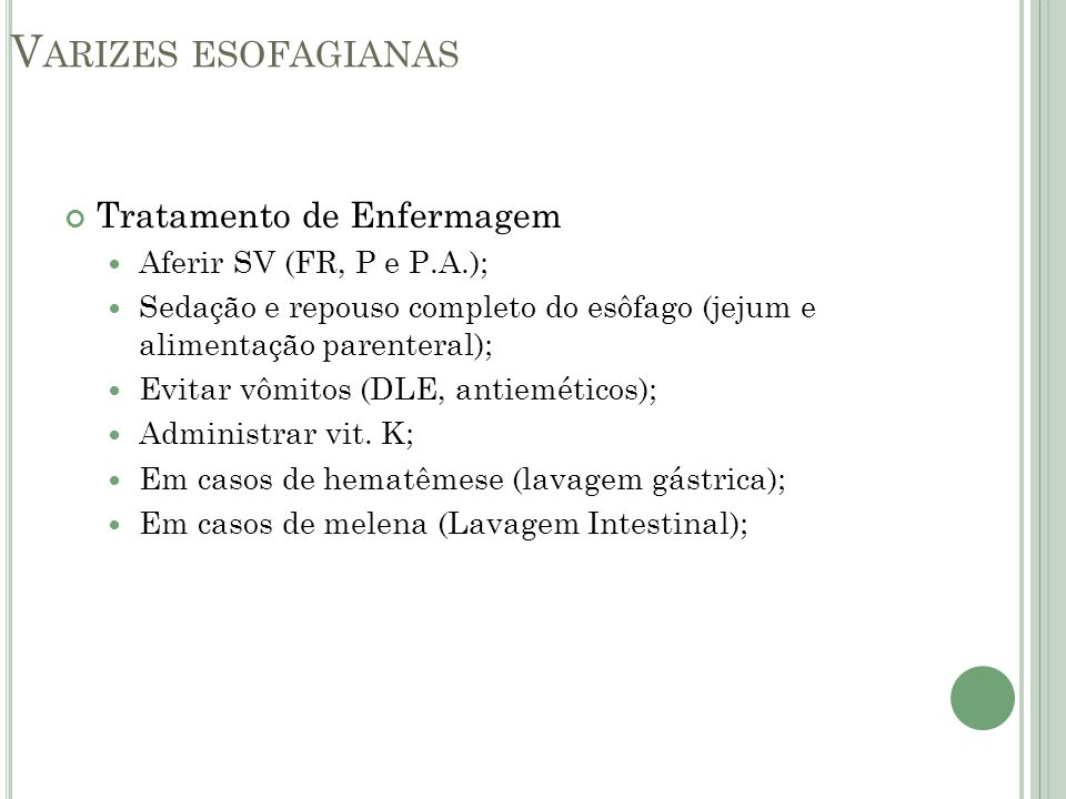 Varizes esofagianas Tratamento de Enfermagem Aferir SV (FR, P e P.A.);