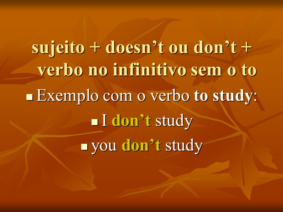 sujeito + doesn't ou don't + verbo no infinitivo sem o to