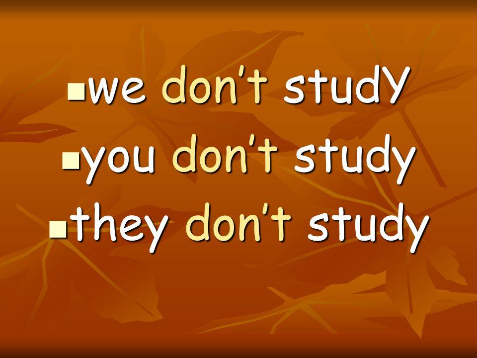 we don't studY you don't study they don't study
