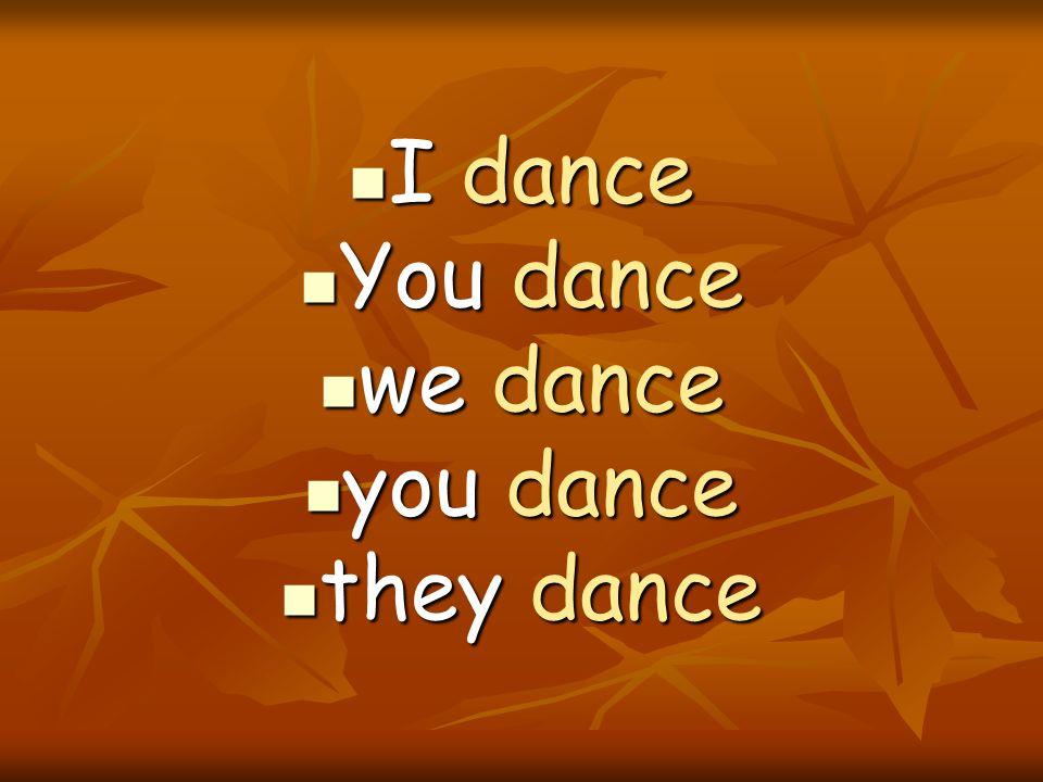 I dance You dance we dance you dance they dance