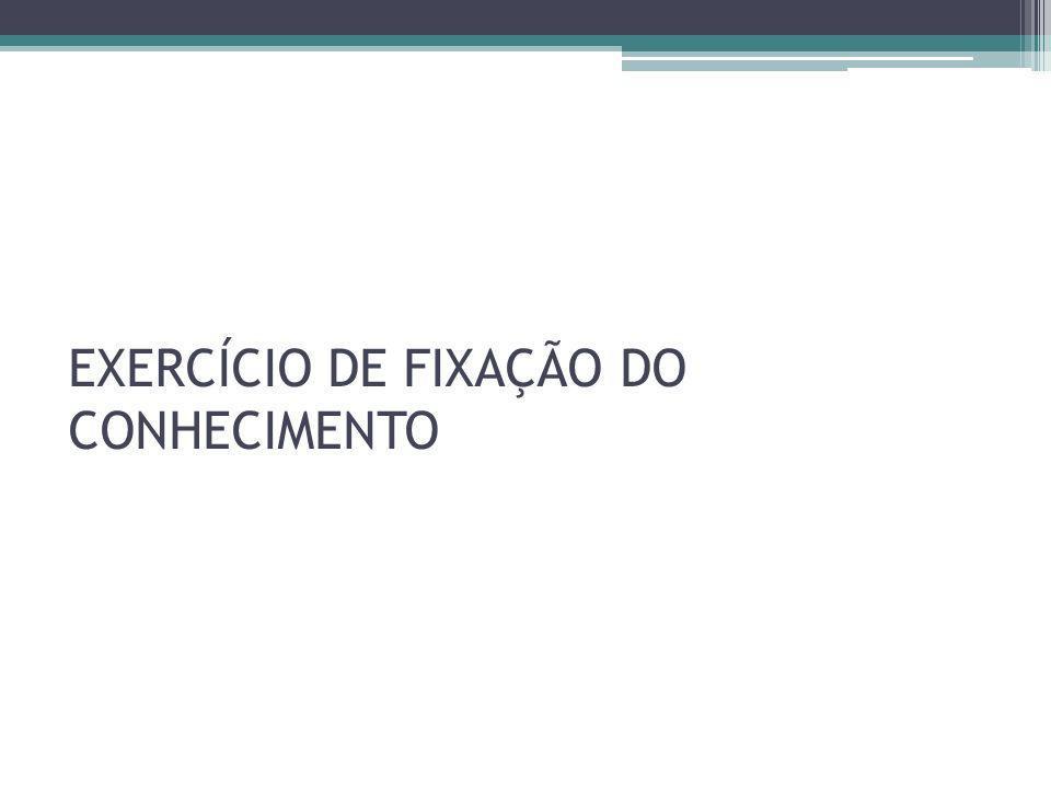 EXERCÍCIO DE FIXAÇÃO DO CONHECIMENTO