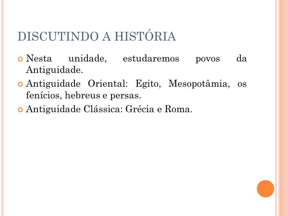 DISCUTINDO A HISTÓRIA Nesta unidade, estudaremos povos da Antiguidade.